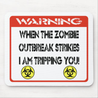 When the zombie outbreak strikes I am tripping you Mousepad