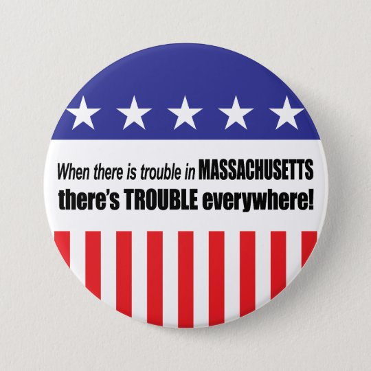 When There Is TROUBLE in Massachusetts . . . 7.5 Cm Round Badge