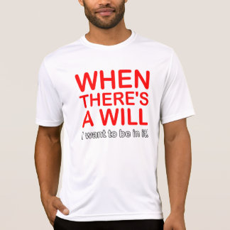 When There's a Will Funny T-shirt