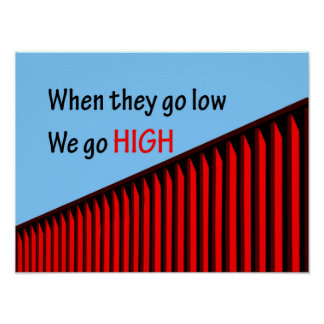 """When they go low, we go high."" Poster"