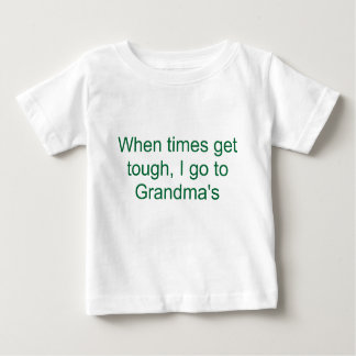 When times get tough, I go to Grandma's Baby T-Shirt