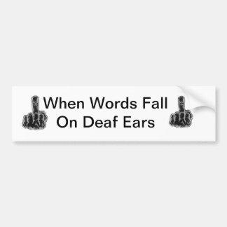 When Words Fall On Deaf Ears Bumper Sticker
