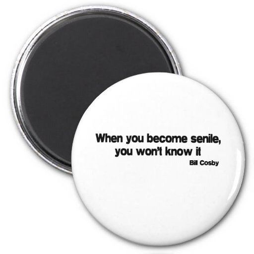 When You Are Senile quote Refrigerator Magnet