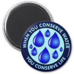 When You Conserve Water You Conserve Life Magnets