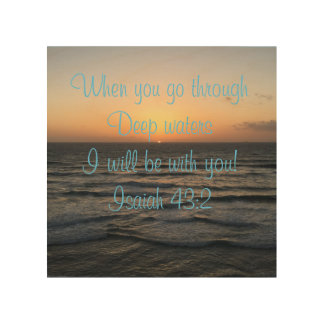 When you go through deep waters,i will be with you wood print