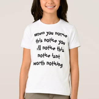 When you notice this notice you will notice thi... t shirts