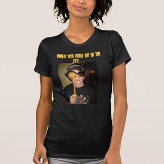 When you poke me in the eye....... T-Shirt