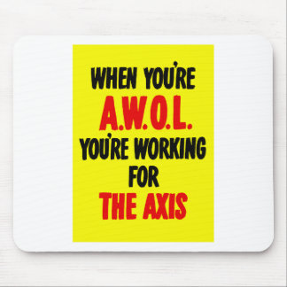 When You're AWOL You're Working For The Axis Mouse Pad