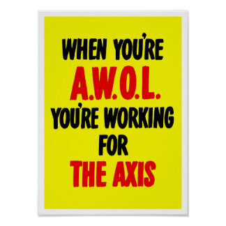 When You're AWOL You're Working For The Axis Poster