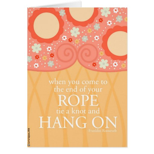 When You Reach the End of Your Rope Greeting Cards