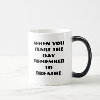 When you start the day remember to breathe. morphing mug