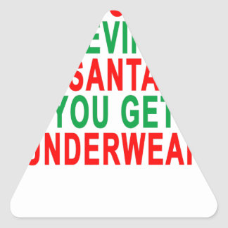 WHEN YOU STOP BELIEVING IN SANTA YOU GET UNDERWEAR TRIANGLE STICKER