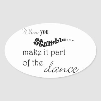 When you stumble make it part of the dance oval sticker