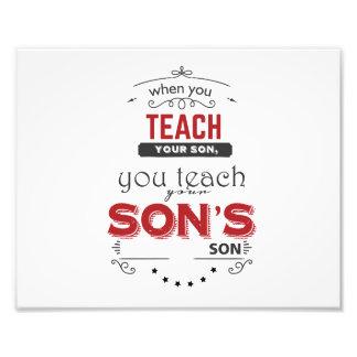 when you teach your son, you teach your son's son photo print