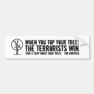 When you top your trees the terrorists win. bumper sticker