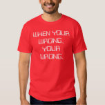 When Your Wrong, Your Wrong. iv Tee Shirt