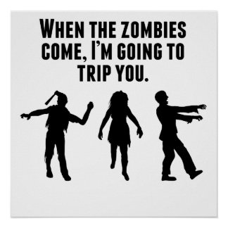 When Zombies Come I'm Tripping You Poster