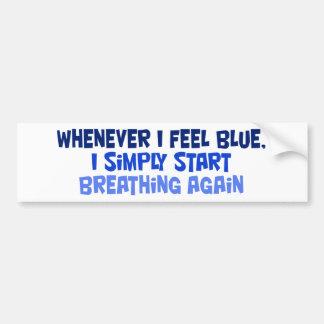 Whenever I feel blue Bumper Sticker