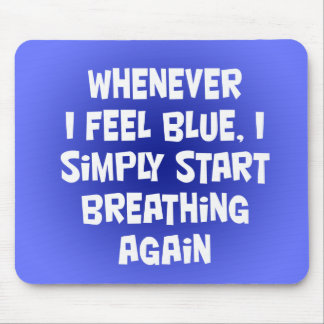 Whenever I feel blue Mouse Pad