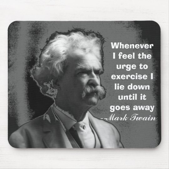 Whenever I feel the urge to exercise Mark Twain Mouse Mat