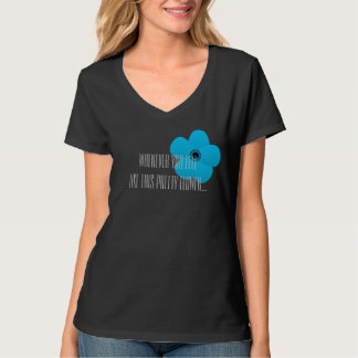 Whenever You Feel Like This Pretty Flower T Shirts