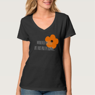 Whenever You Feel Like This Pretty Flower T Tee Shirt