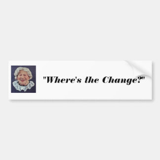 """where's the beef lady, """"Where's the Change?"""" Bumper Sticker"""