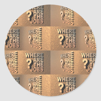 Where Are The Jobs? Round Sticker
