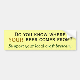 Where does your beer come from? bumper sticker