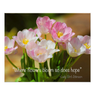 Where flowers bloom so does hope poster
