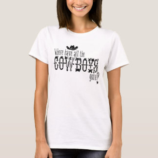 Where have all the cowboys gone? T-Shirt