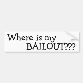 Where is my BAILOUT??? Bumper Sticker