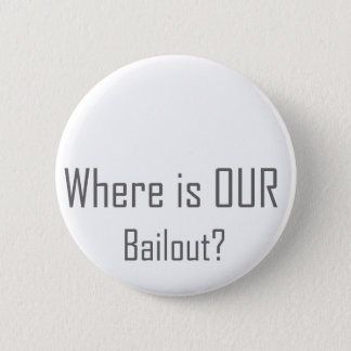 Where is OUR Bailout? 6 Cm Round Badge