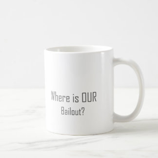 Where is OUR Bailout? Basic White Mug