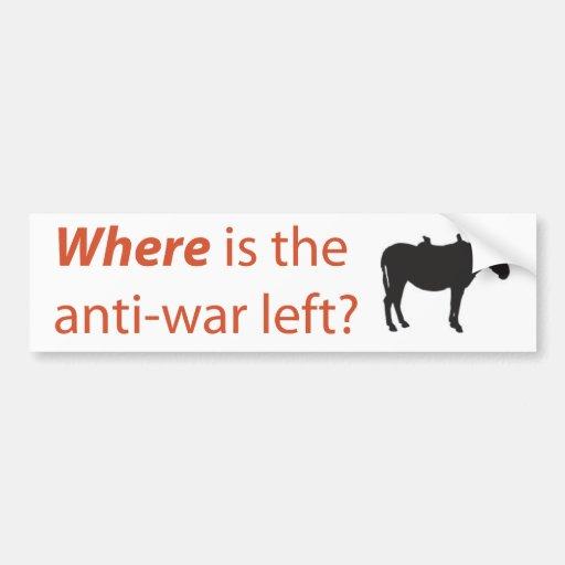 Where is the anti-war left? Bumper Sticker