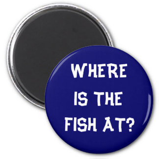 WHERE IS THE FISH AT? 6 CM ROUND MAGNET