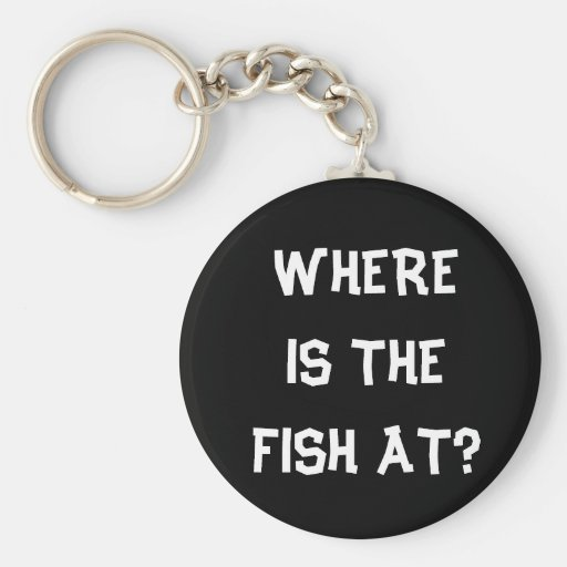 WHERE IS THE FISH AT? KEYCHAIN