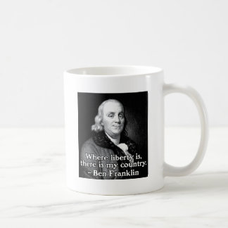 Where liberty is Ben Franklin Quote Coffee Mug
