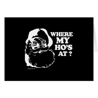 WHERE MY HO'S AT 2 T-shirt Greeting Cards