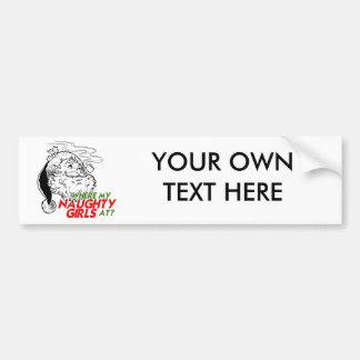 WHERE MY NAUGHTY GIRL AT -.png Bumper Stickers