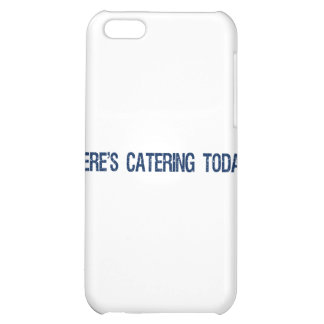 Where s Catering Today iPhone 5C Case