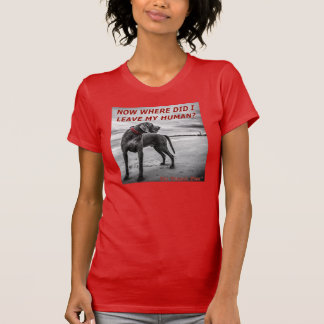Where's My Human - Funny Dog Picture T-Shirt