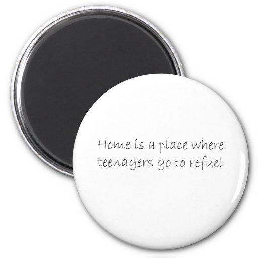 Where Teenagers go to Refuel quote Refrigerator Magnets