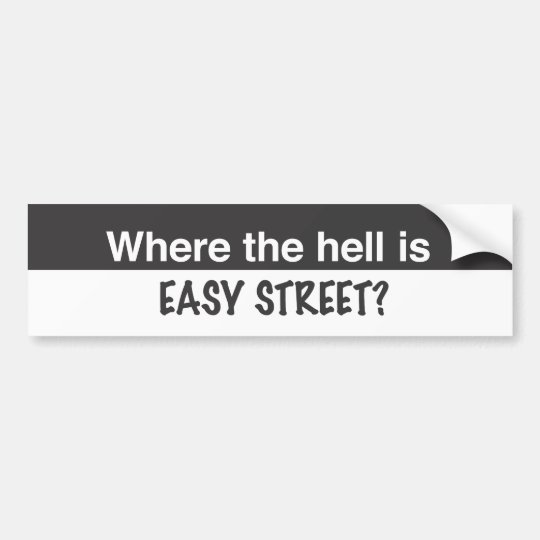 Where the hell is Easy Street Bumper Sticker