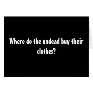 Where the undead go to buy their clothes. greeting card