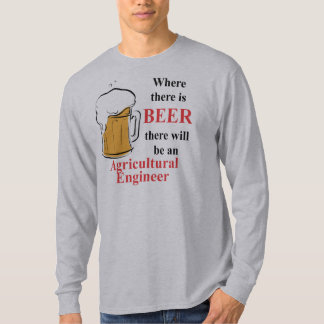 Where there is Beer - Agricultural Engineer Tshirts