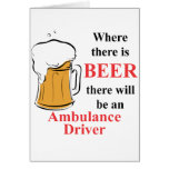 Where there is Beer - Ambulance Driver Greeting Card