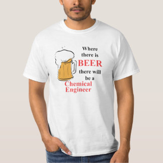 Where there is Beer - Chemical Engineer Shirts