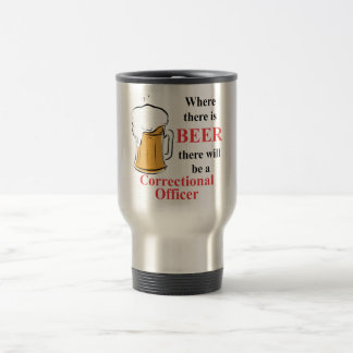 Where there is Beer - Correctional Officer Travel Mug