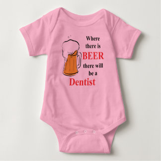 Where there is Beer - Dentist Baby Bodysuit